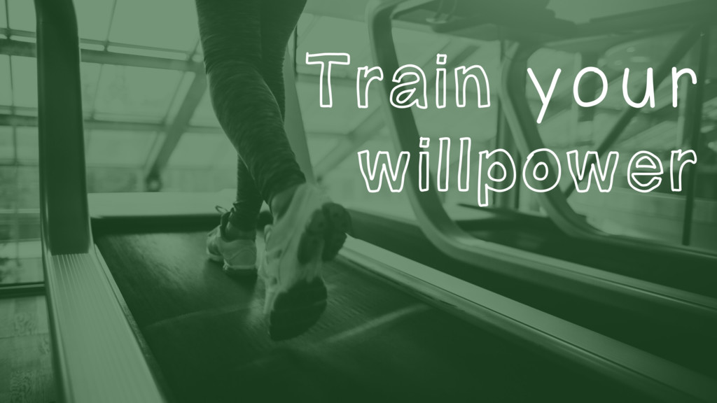 Train your willpower
