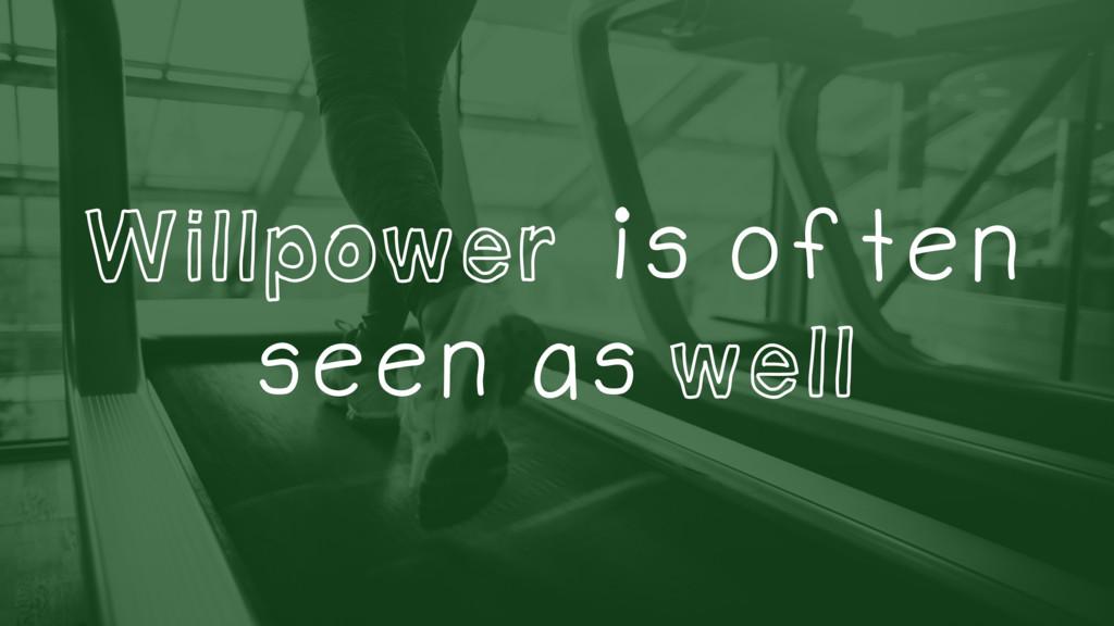 Willpower is often seen as well