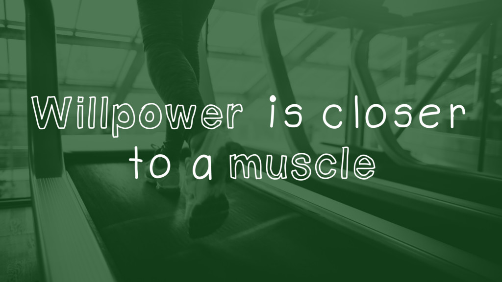 Willpower is closer to a muscle