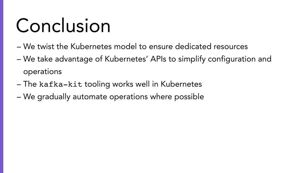 – We twist the Kubernetes model to ensure dedic...