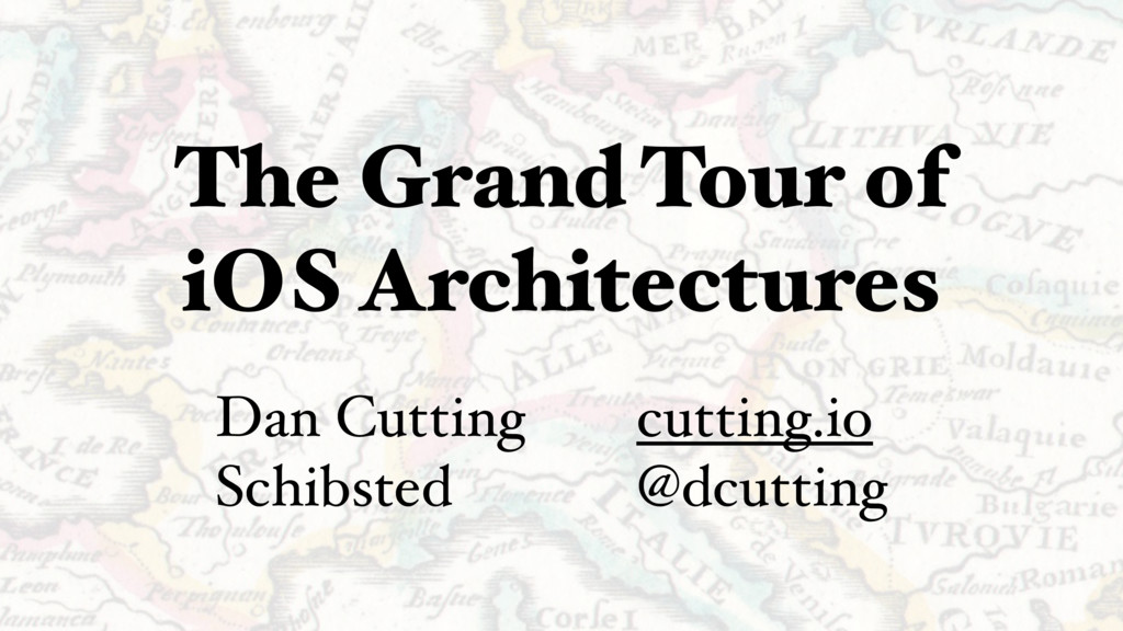 The Grand Tour of iOS Architectures Dan Cutting...