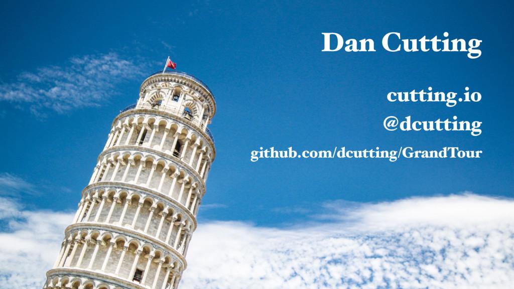 @dcutting Dan Cutting cutting.io @dcutting gith...