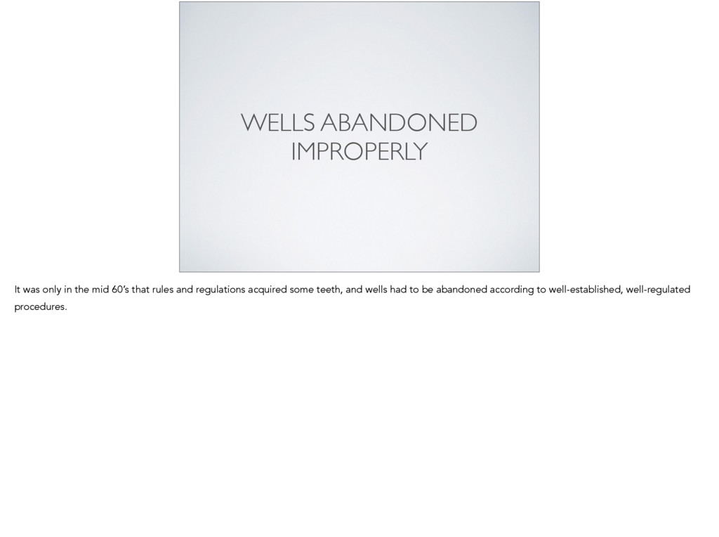 WELLS ABANDONED IMPROPERLY It was only in the m...