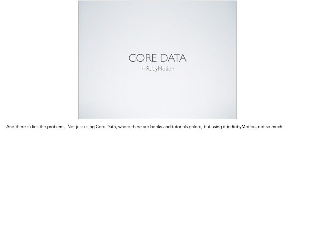 CORE DATA in RubyMotion And there-in lies the p...