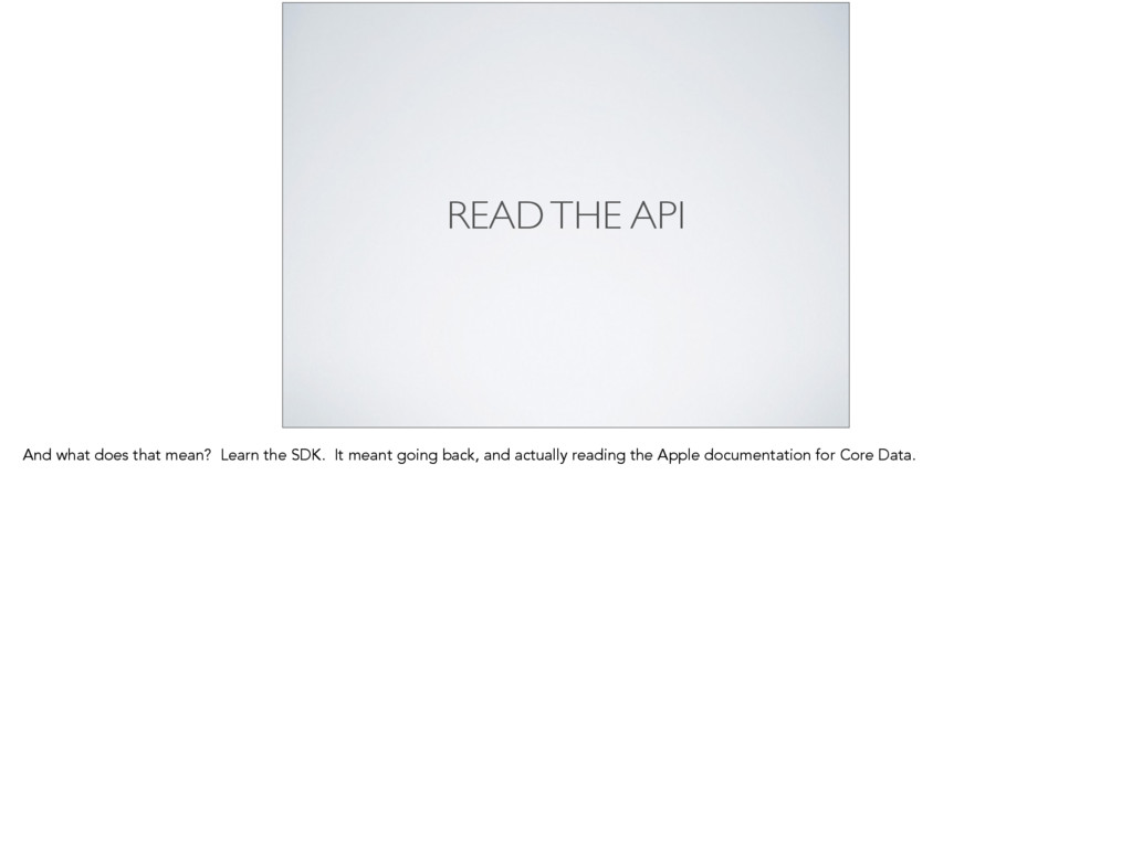 READ THE API And what does that mean? Learn the...