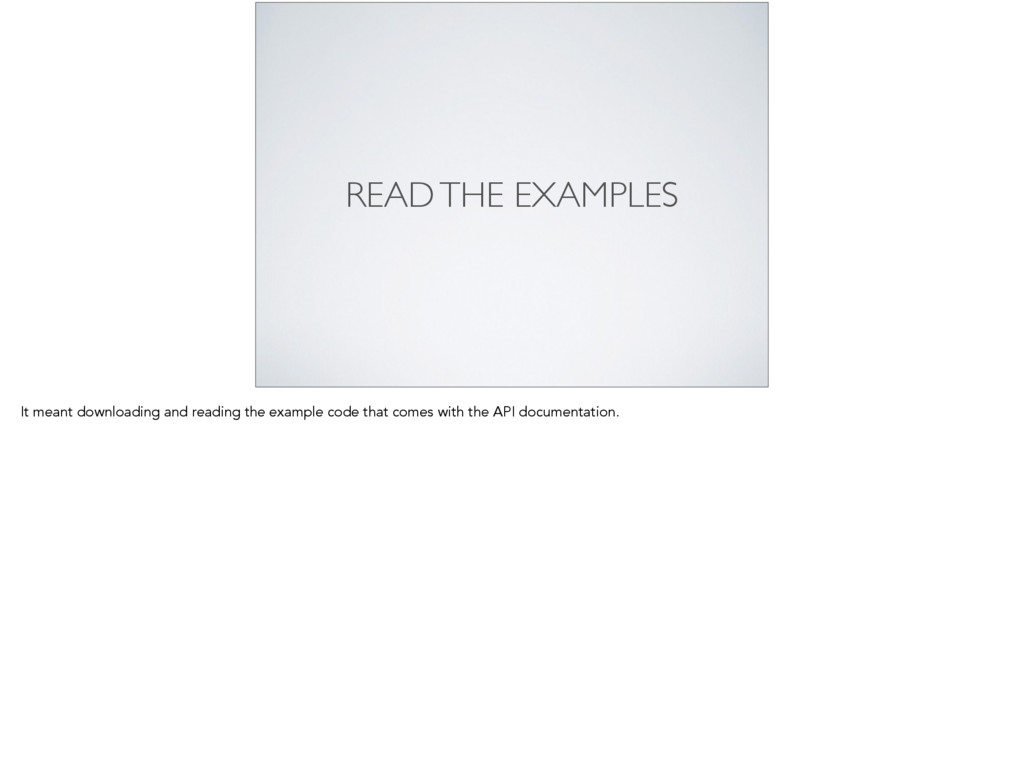 READ THE EXAMPLES It meant downloading and read...