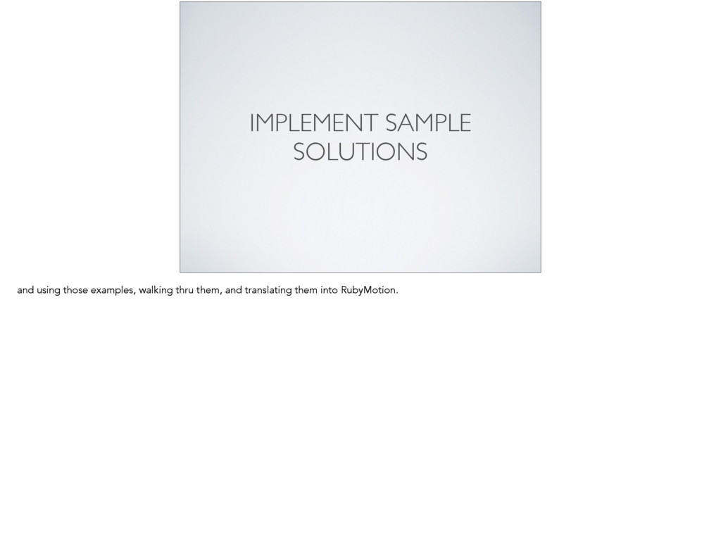 IMPLEMENT SAMPLE SOLUTIONS and using those exam...