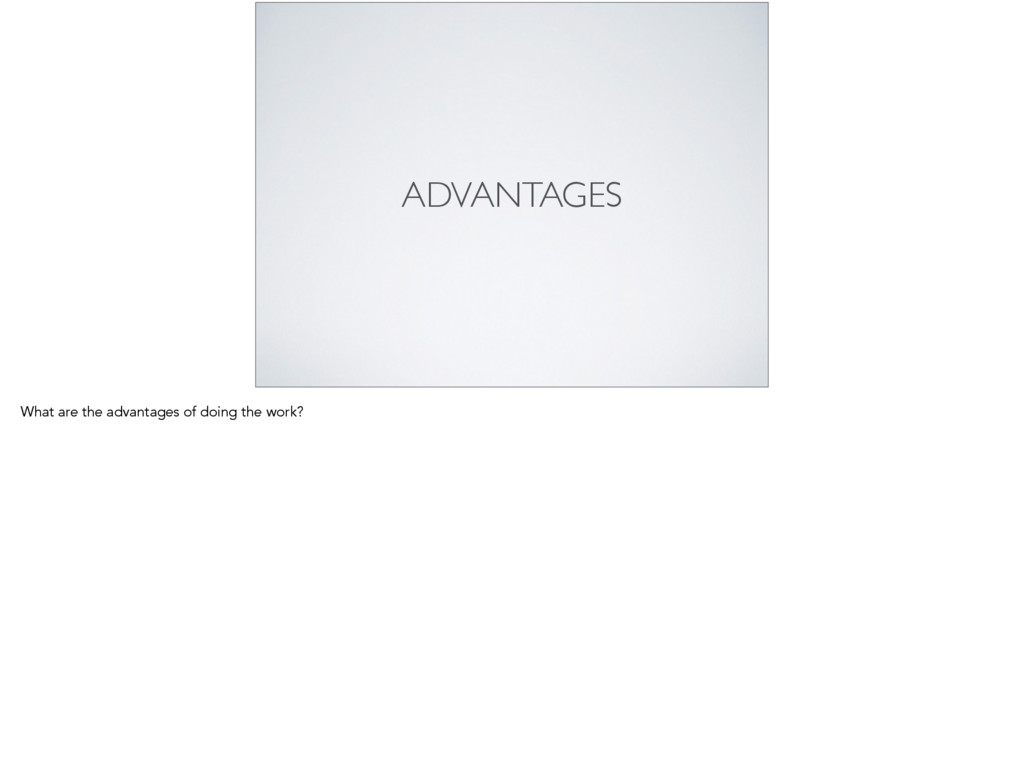 ADVANTAGES What are the advantages of doing the...