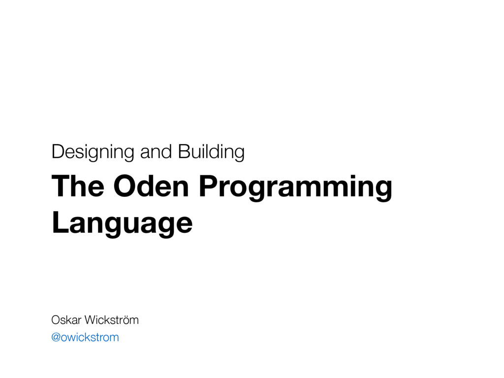 Designing and Building The Oden Programming Lan...