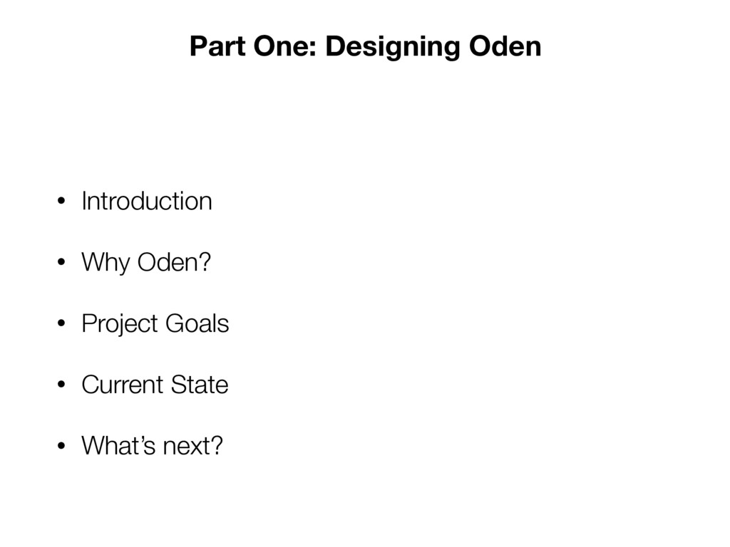 Part One: Designing Oden • Introduction • Why O...