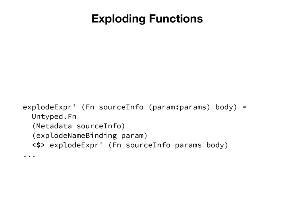 Exploding Functions explodeExpr' (Fn sourceInfo...