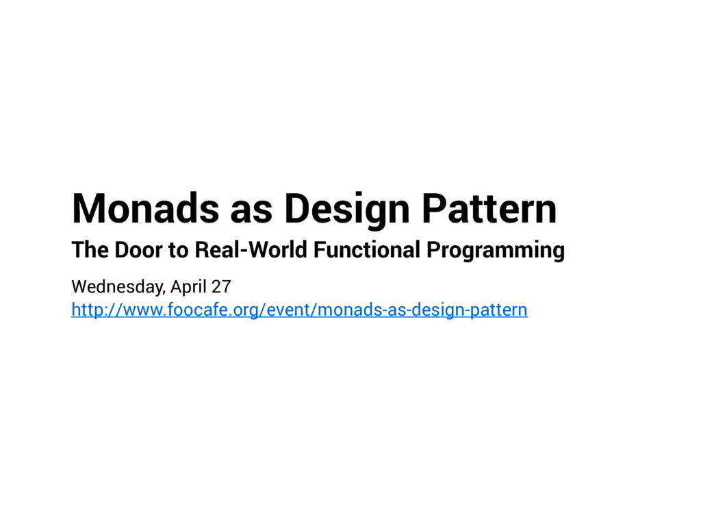 Monads as Design Pattern The Door to Real-World...