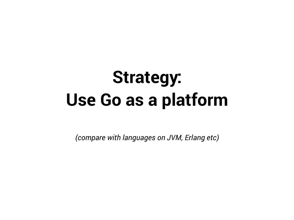 Strategy: Use Go as a platform (compare with la...