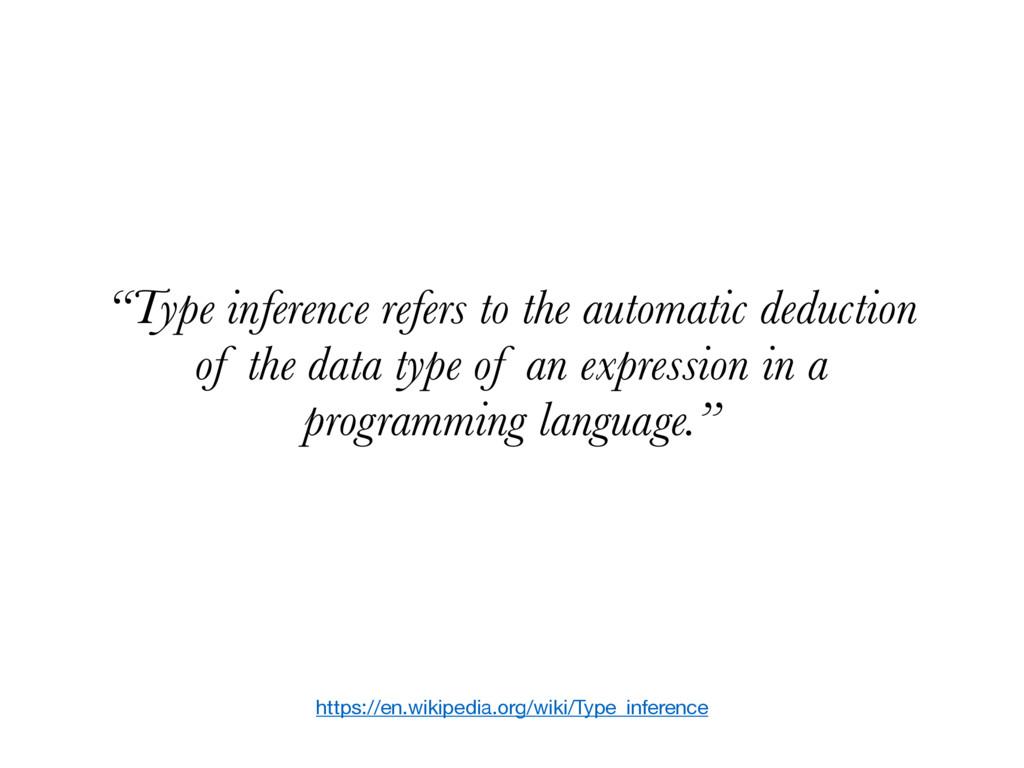 """https://en.wikipedia.org/wiki/Type_inference """"T..."""
