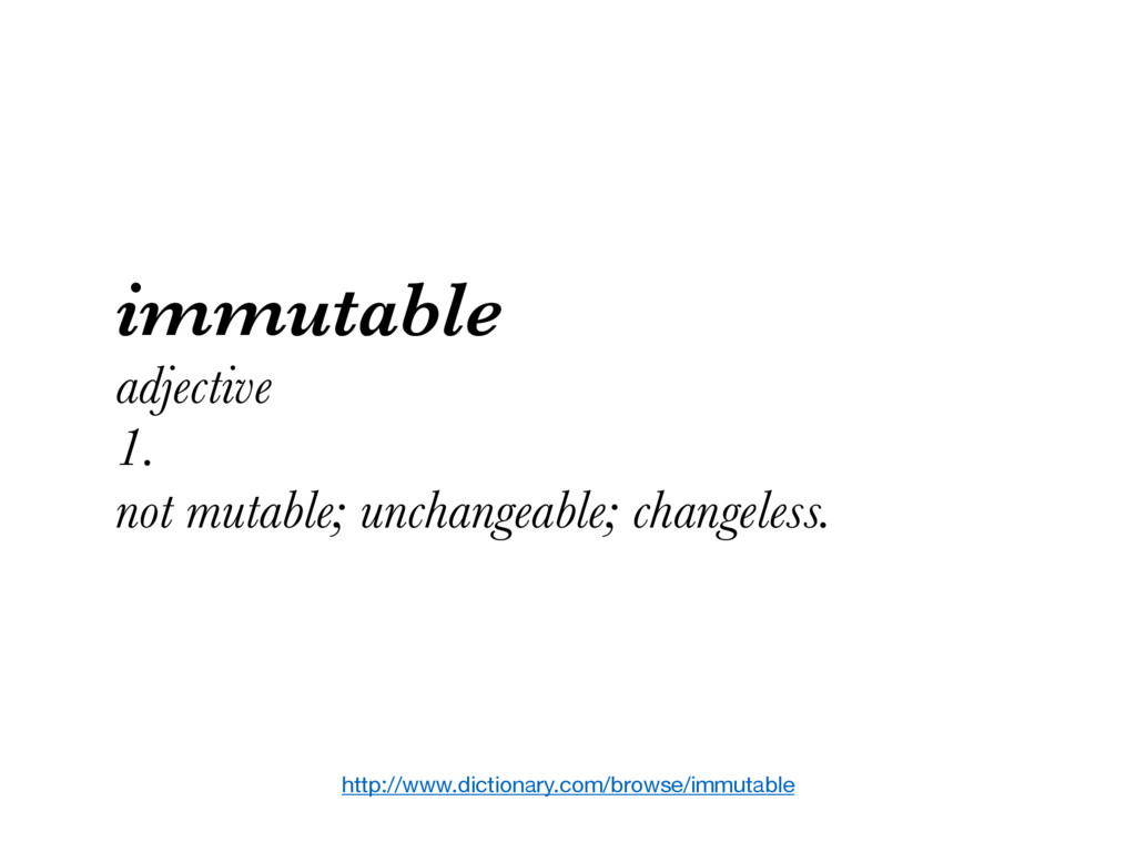 http://www.dictionary.com/browse/immutable immu...