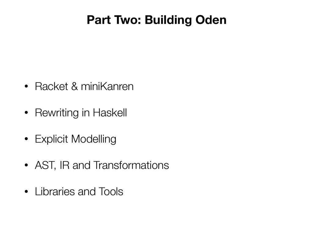Part Two: Building Oden • Racket & miniKanren •...