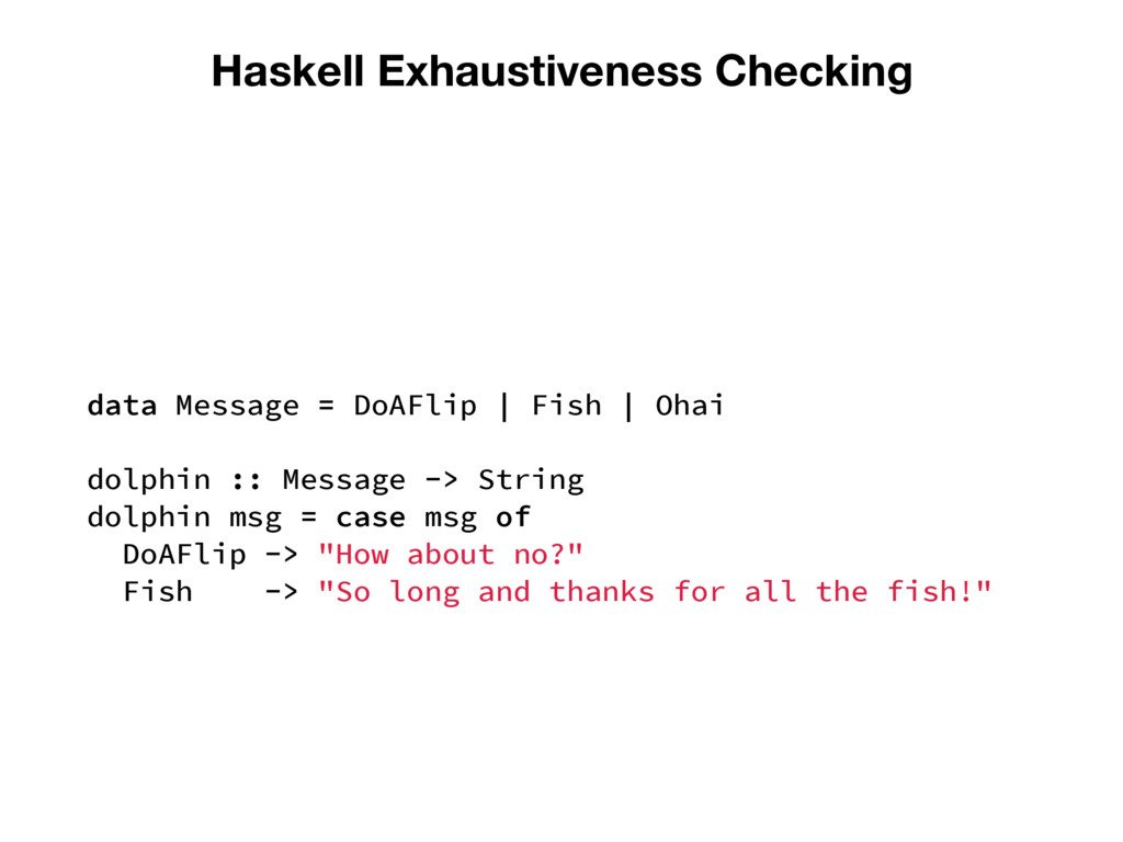 Haskell Exhaustiveness Checking data Message = ...