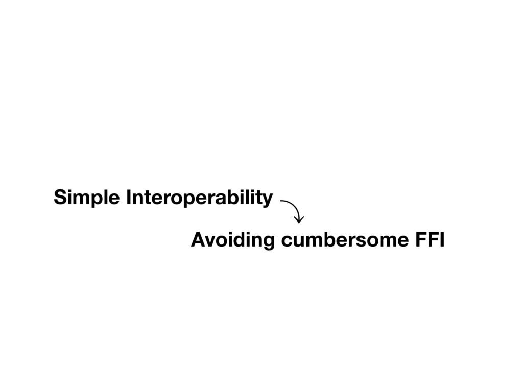 Simple Interoperability Avoiding cumbersome FFI...