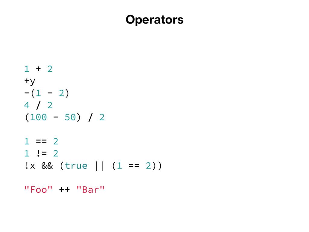 Operators 1 + 2 +y -(1 - 2) 4 / 2 (100 - 50) / ...