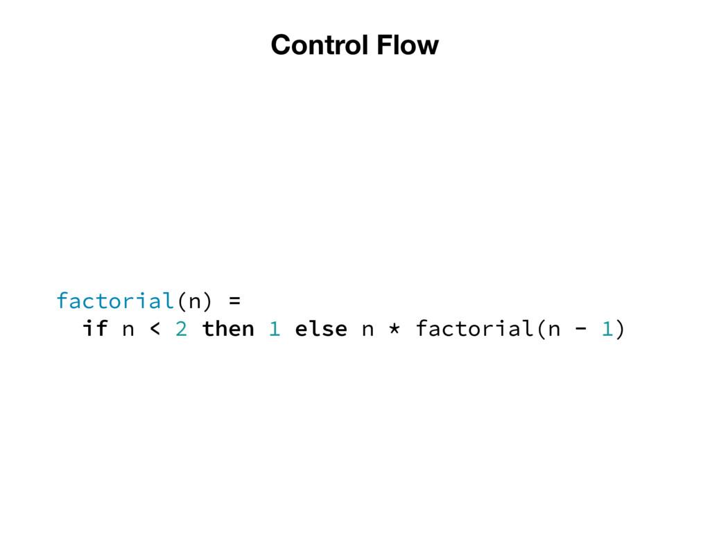 Control Flow factorial(n) = if n < 2 then 1 els...