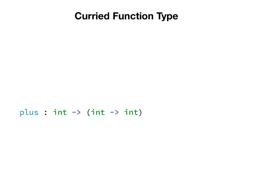 Curried Function Type plus : int -> (int -> int)
