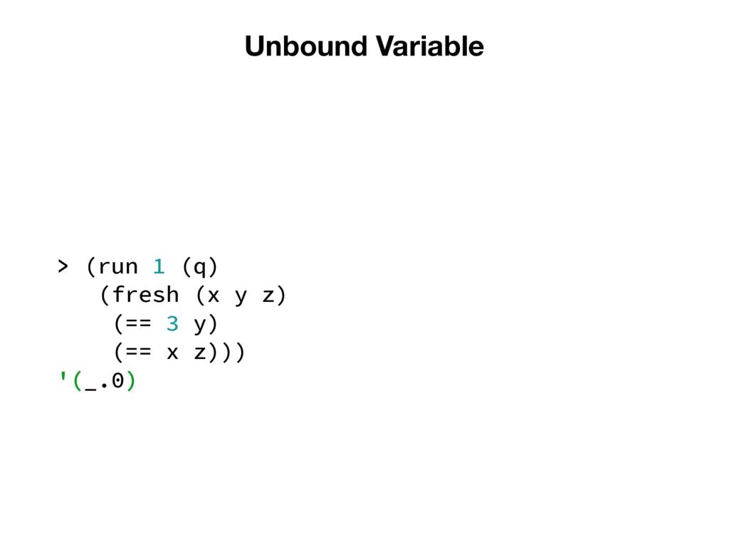 Unbound Variable > (run 1 (q) (fresh (x y z) (=...