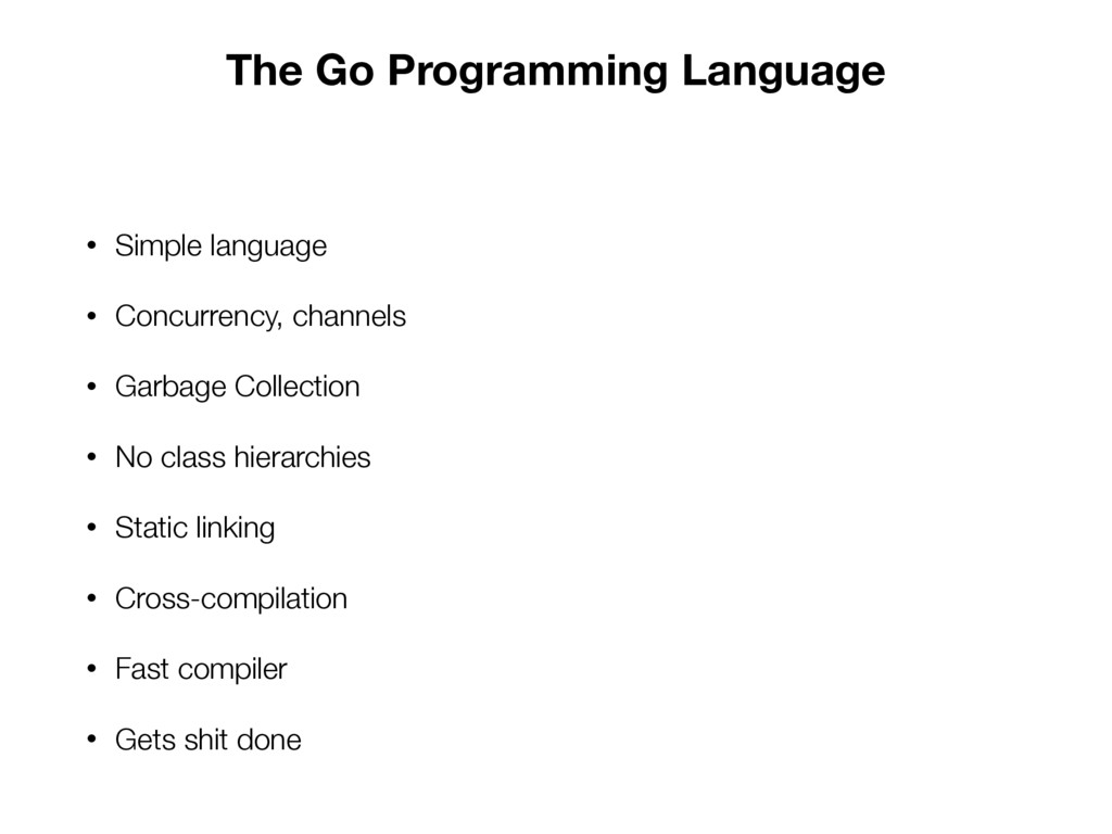 The Go Programming Language • Simple language •...