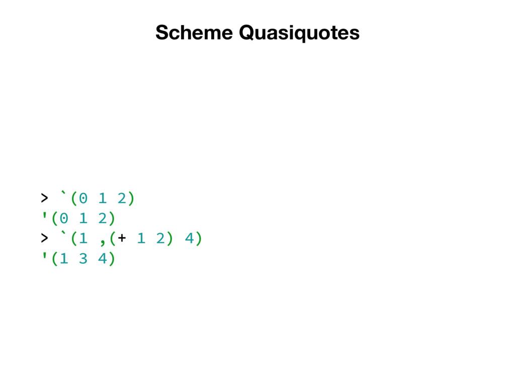 Scheme Quasiquotes > `(0 1 2) '(0 1 2) > `(1 ,(...