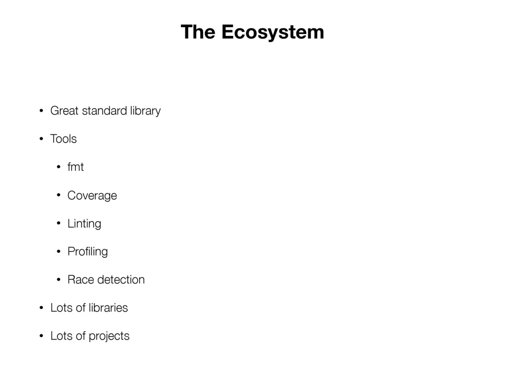 The Ecosystem • Great standard library • Tools ...