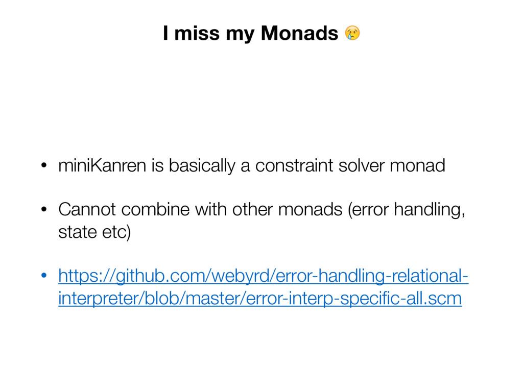 I miss my Monads  • miniKanren is basically a c...