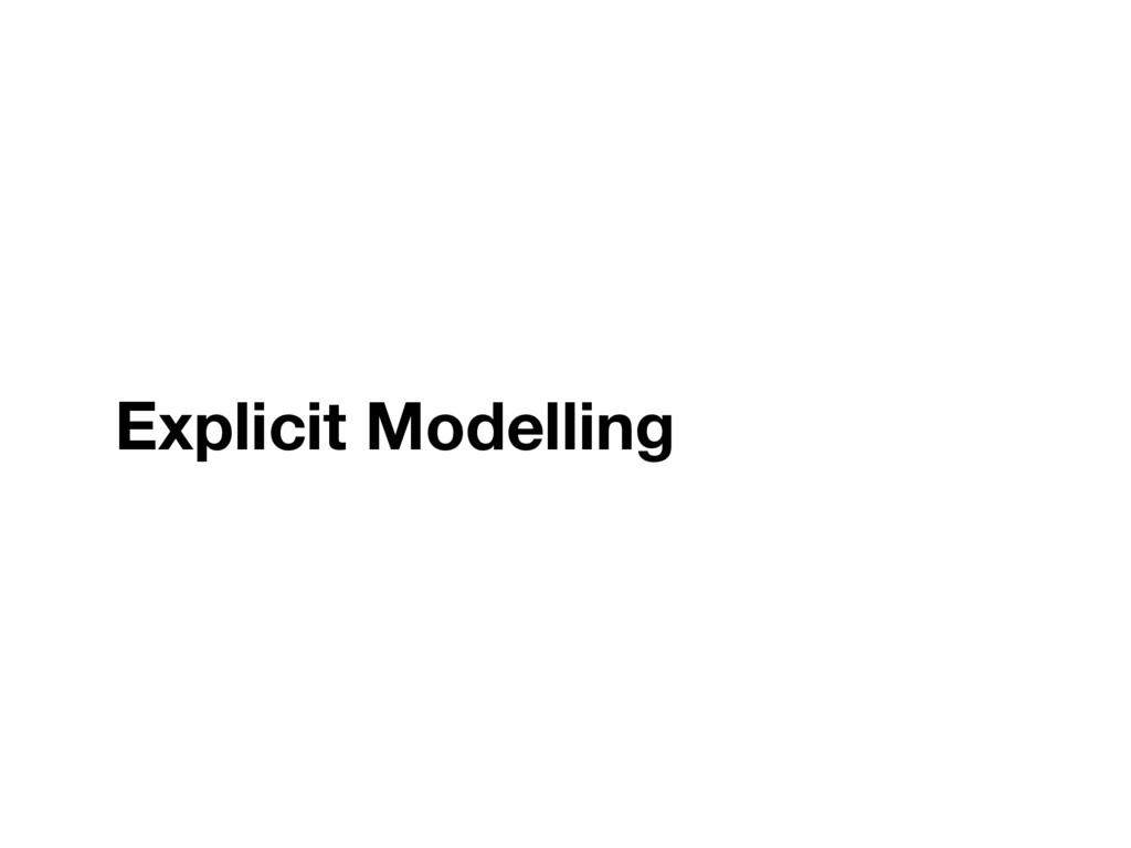 Explicit Modelling