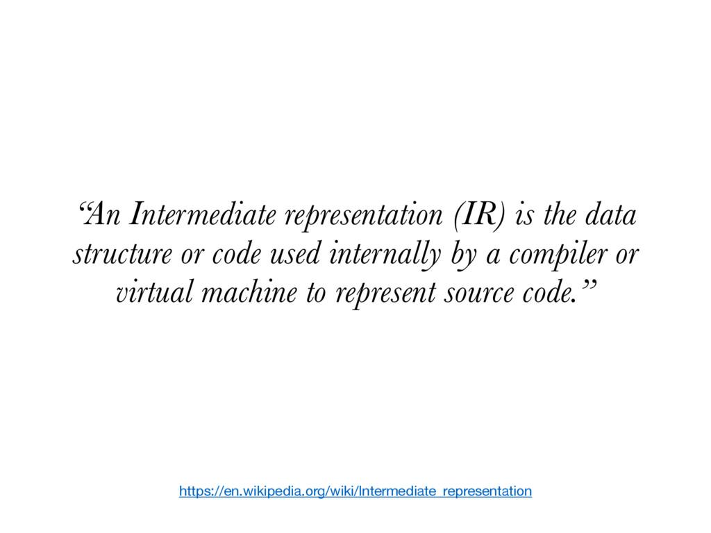 https://en.wikipedia.org/wiki/Intermediate_repr...