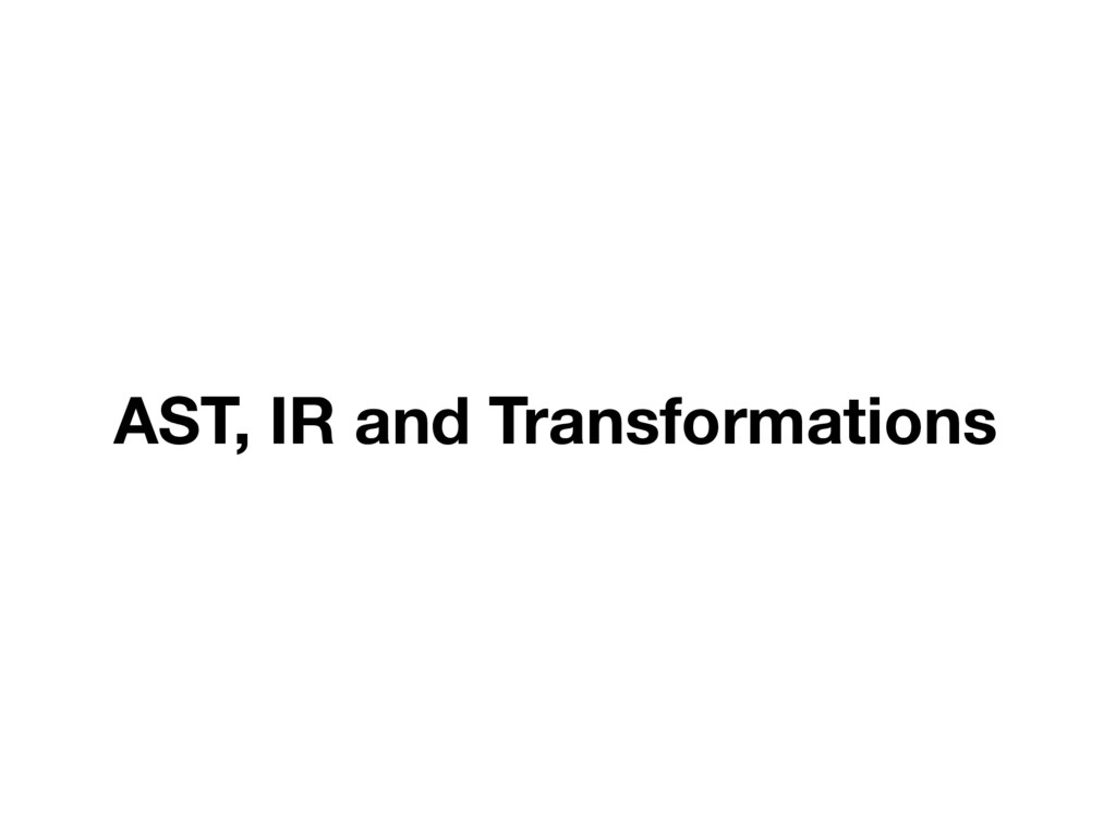 AST, IR and Transformations