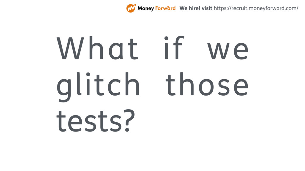 What if we glitch those tests?