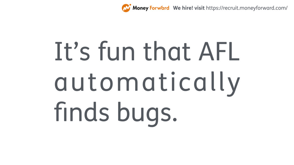 It's fun that AFL automatically finds bugs.