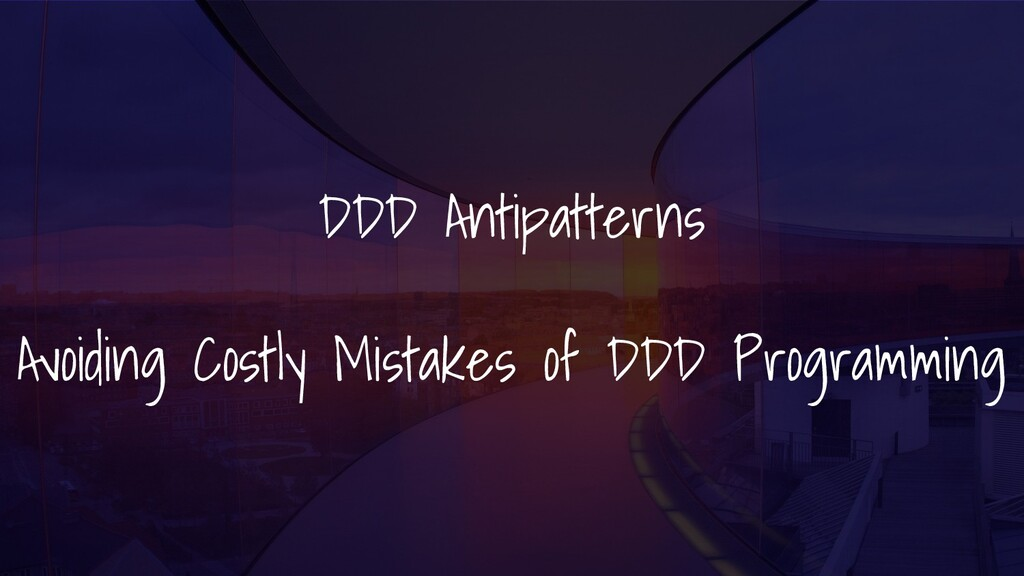 DDD Antipatterns Avoiding Costly Mistakes of DD...