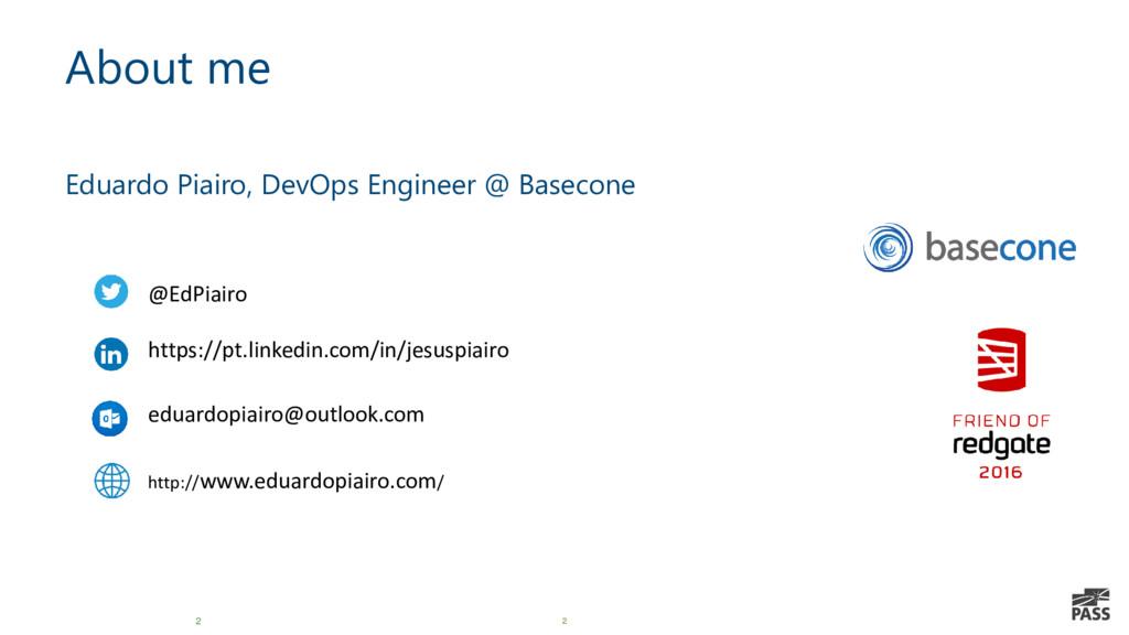2 About me Eduardo Piairo, DevOps Engineer @ Ba...