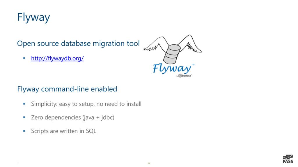8 Flyway Open source database migration tool ▪ ...