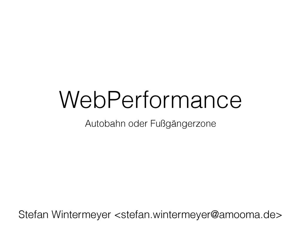 WebPerformance Autobahn oder Fußgängerzone Stef...