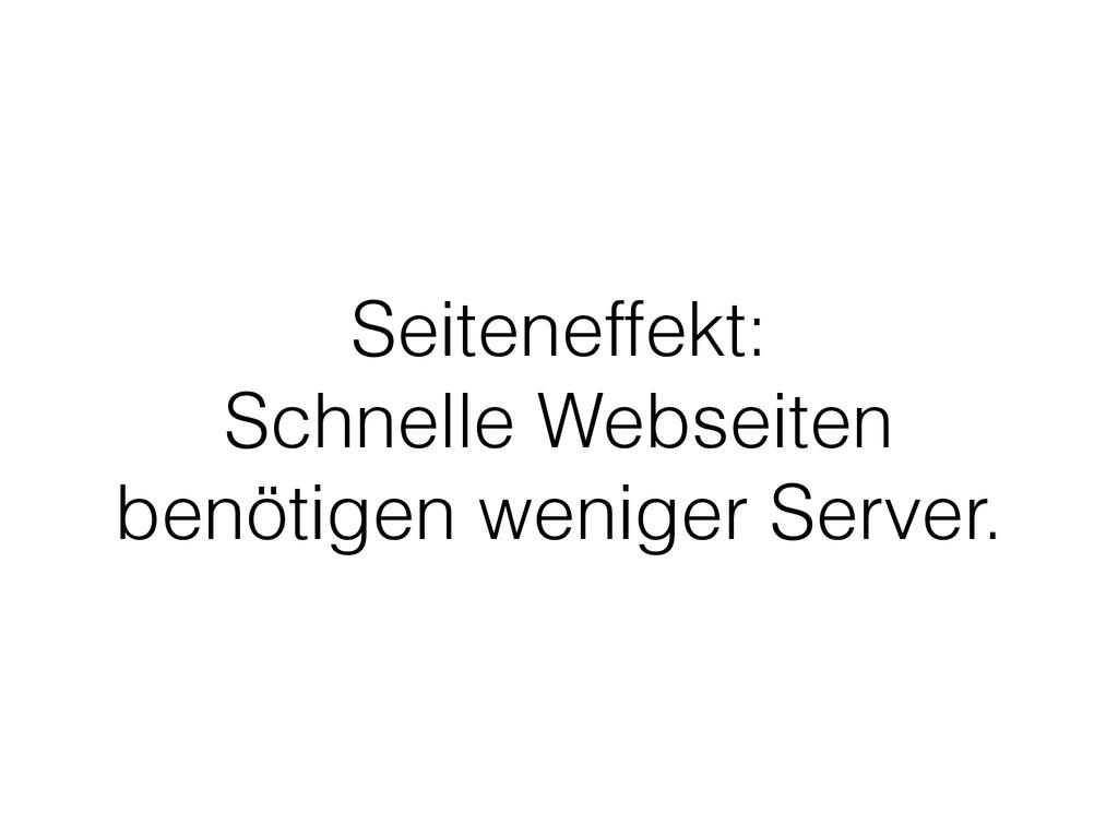 Seiteneffekt:  Schnelle Webseiten benötigen we...