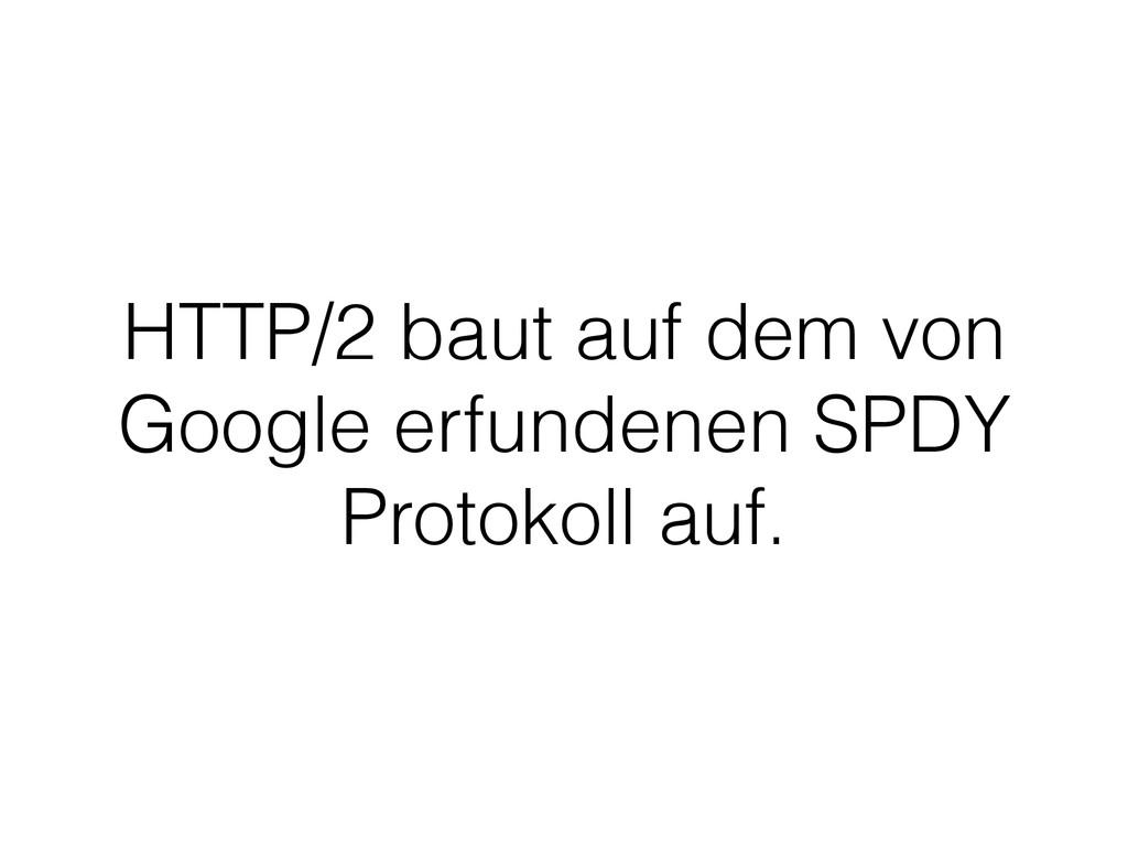 HTTP/2 baut auf dem von Google erfundenen SPDY ...