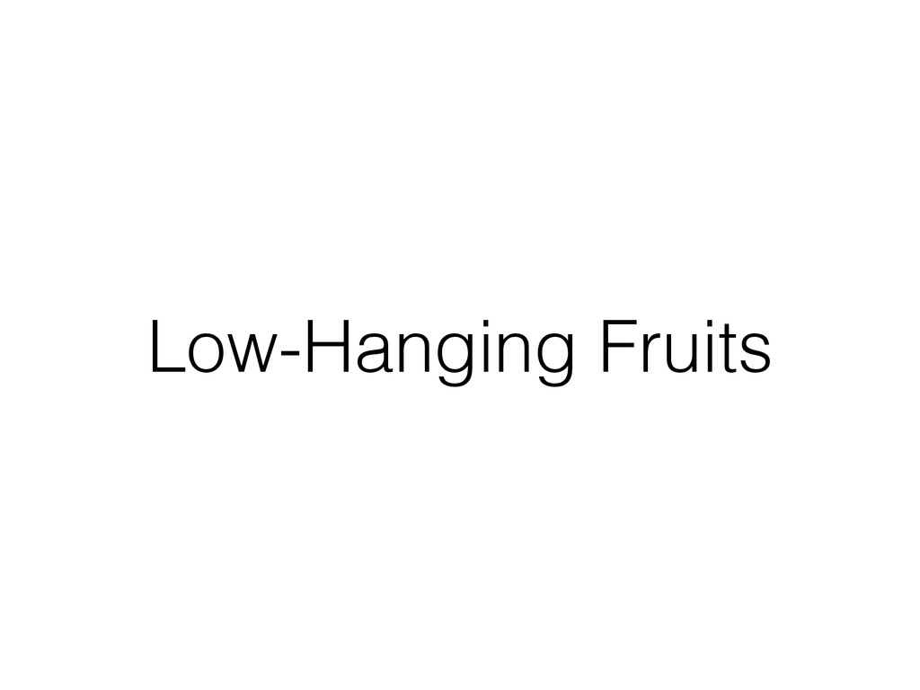 Low-Hanging Fruits