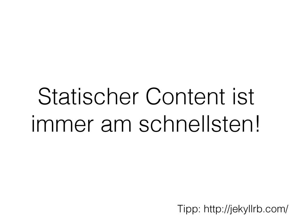 Statischer Content ist immer am schnellsten! Ti...
