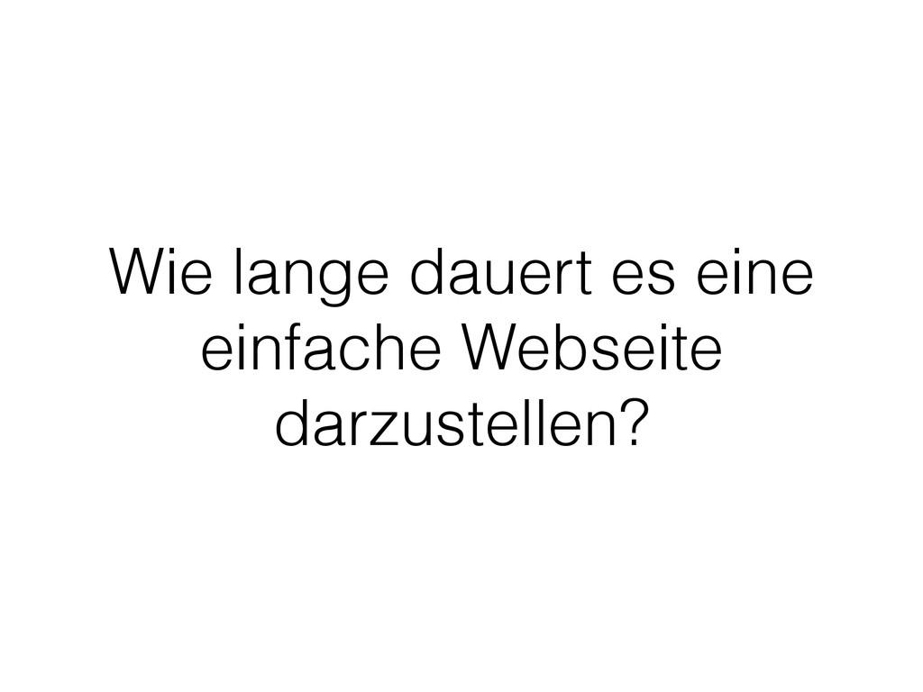 Wie lange dauert es eine einfache Webseite darz...
