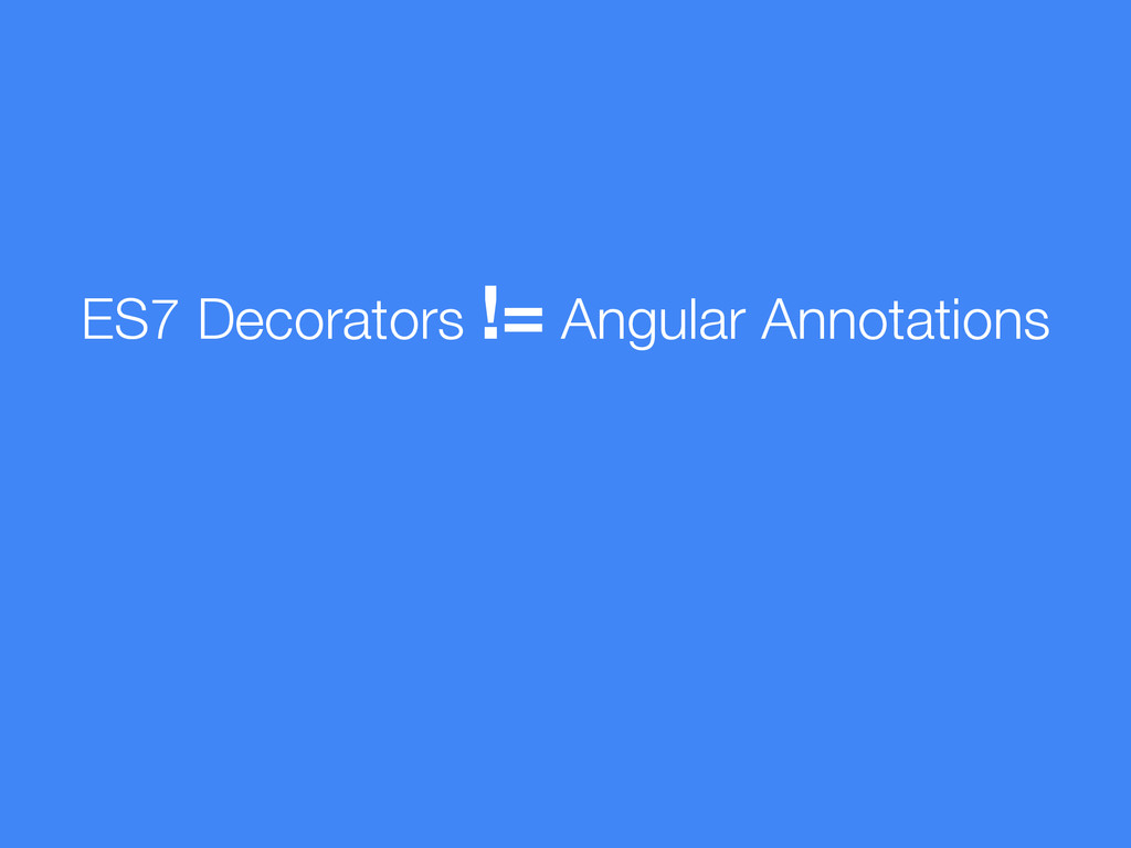 ES7 Decorators != Angular Annotations