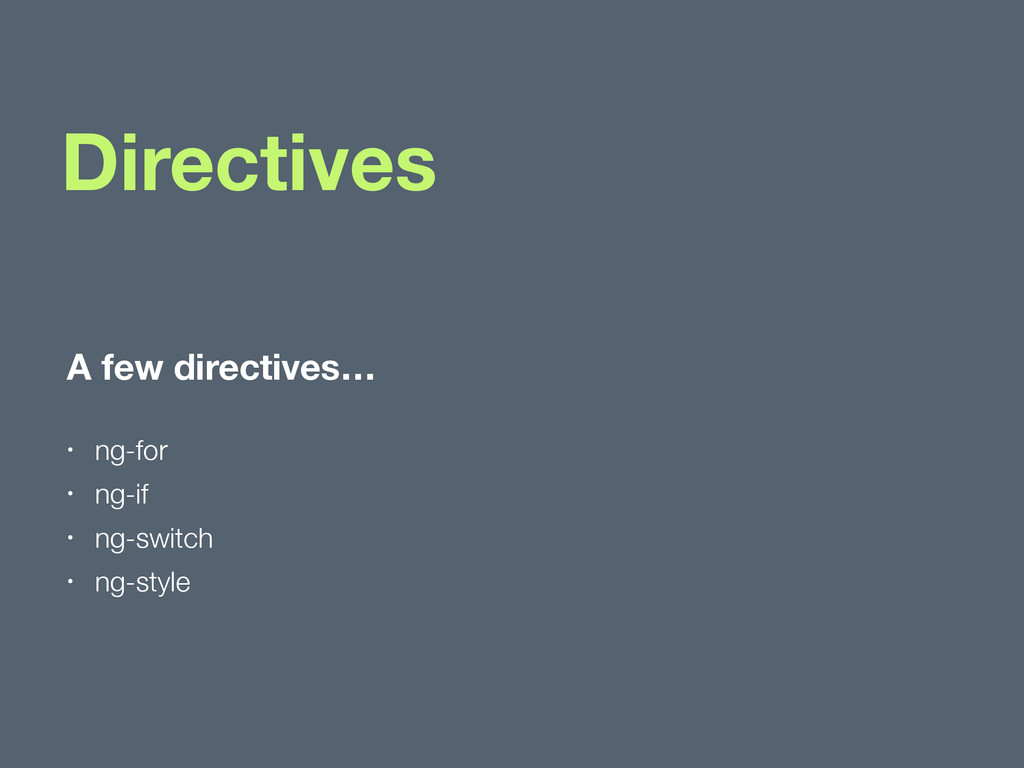 Directives A few directives… • ng-for • ng-if •...