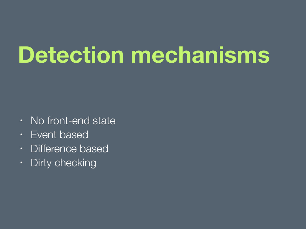 Detection mechanisms • No front-end state • Eve...
