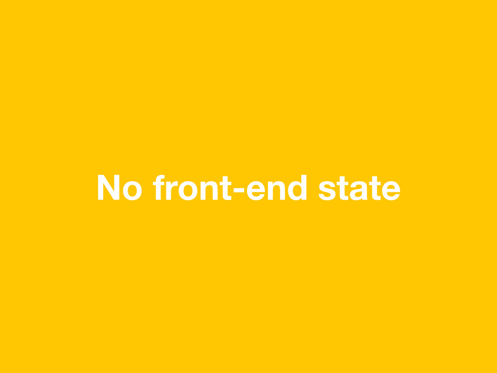 No front-end state