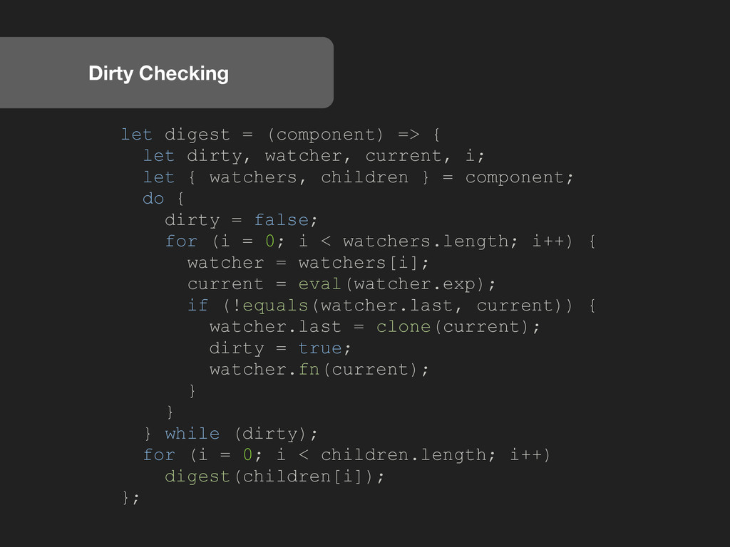Dirty Checking let digest = (component) => { le...
