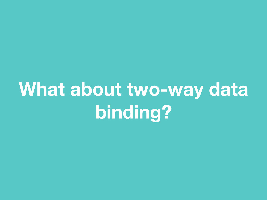 What about two-way data binding?